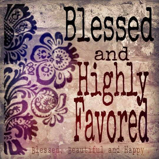 i am blessed and highly favored quotes - photo #36