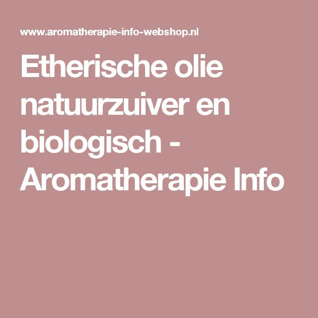Etherische olie natuurzuiver en biologisch - Aromatherapie Info