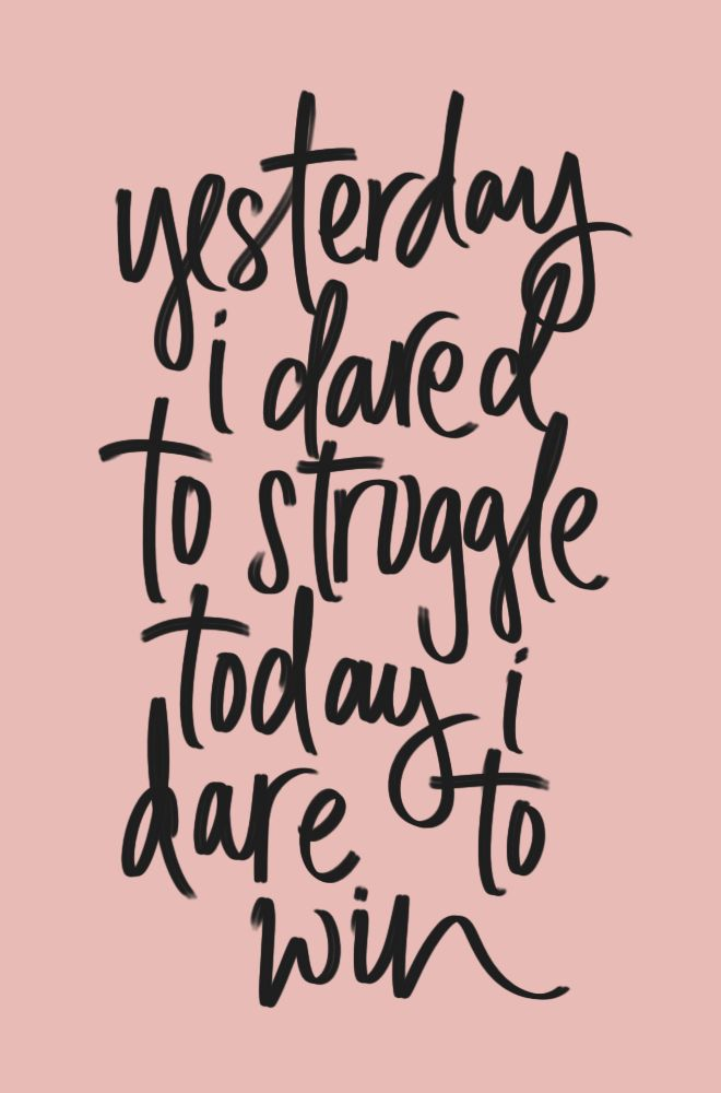 Yesterday I dared to struggle today I dare to win (picture by Cocorrina)