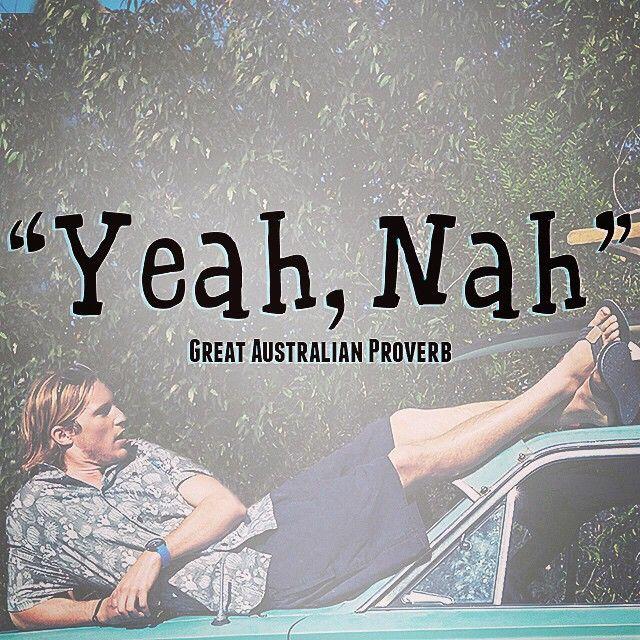 YEAH,NAH! a true aussie proverb