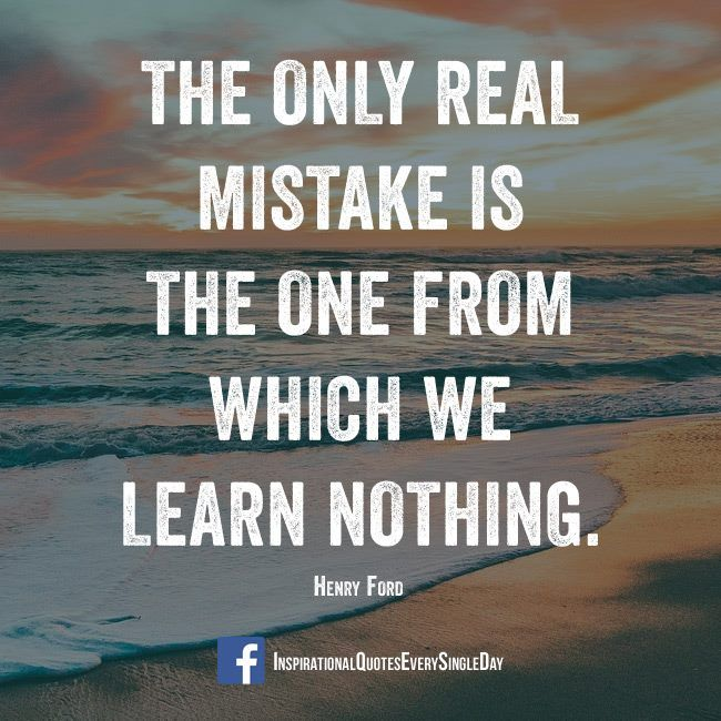 The only real mistake is the one from which we learn nothing. - Henry Ford #inspiration #quotes