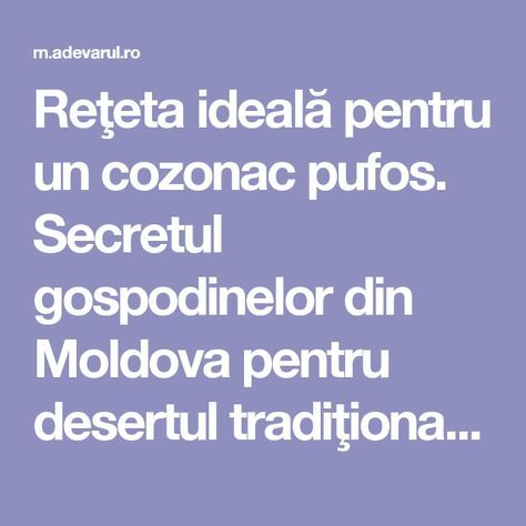 Reţeta ideală pentru un cozonac pufos. Secretul gospodinelor din Moldova pentru desertul tradiţional de Sărbători