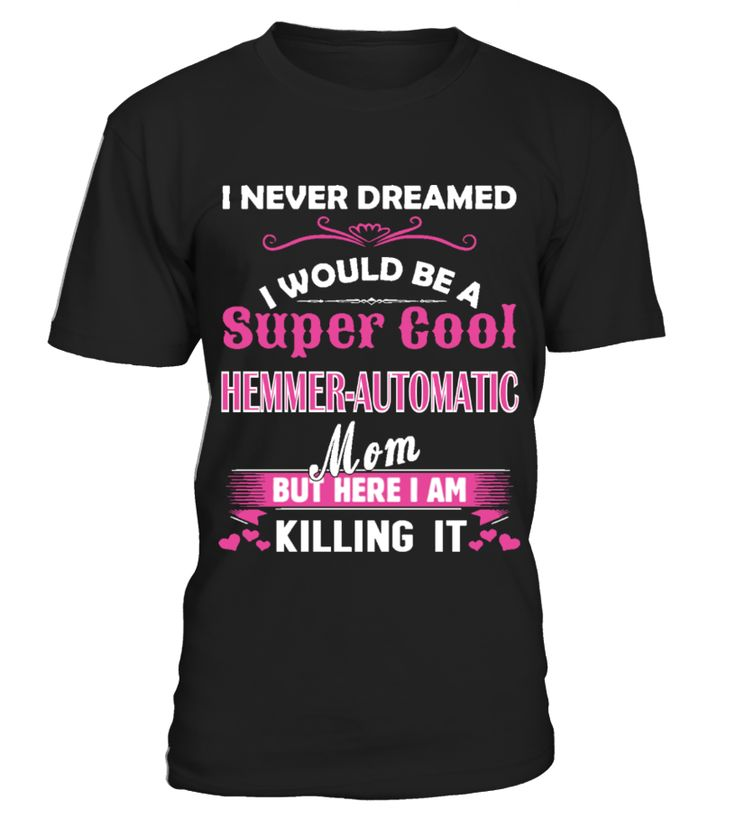 HEMMER-AUTOMATIC SHIRT   => Check out this shirt by clicking the image, have fun :) Please tag, repin & share with your friends who would love it. #mothers #mom #grandma #hoodie #ideas #image #photo #shirt #tshirt #sweatshirt #tee #gift #perfectgift #birthday #Christmas