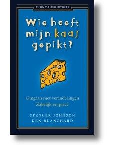 Wie heeft mijn kaas gepikt: een boek voor leidinggevende die binnen zijn/haar team veranderingen moet doorvoeren.