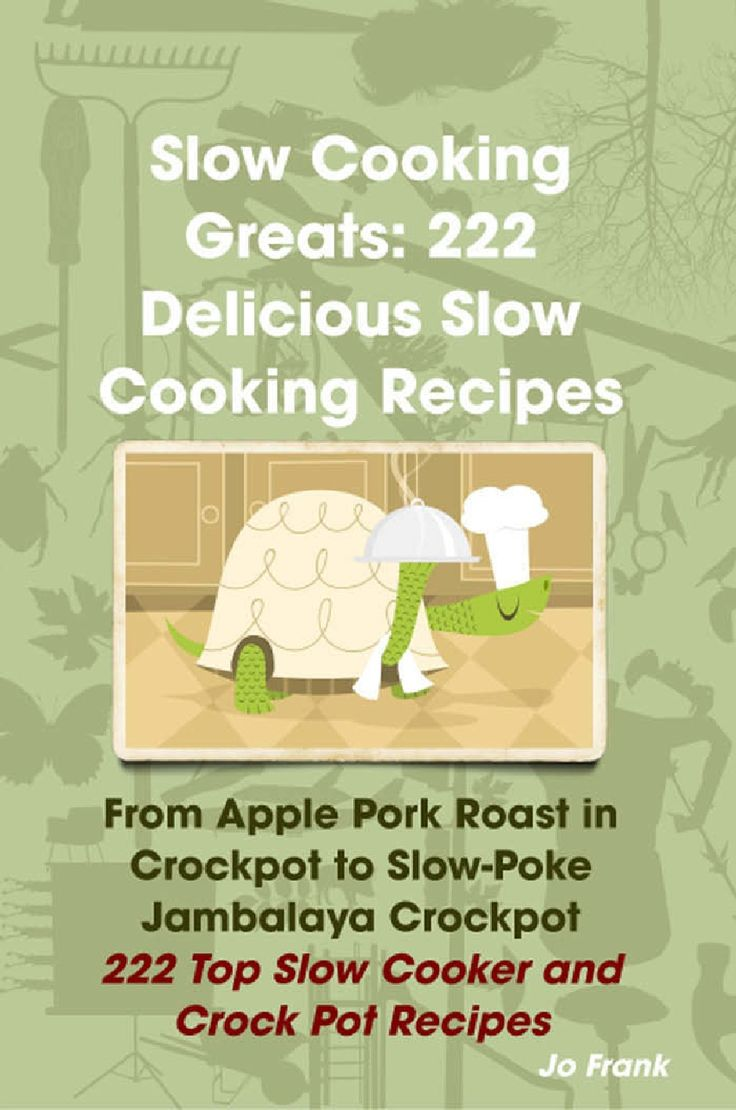 Slow cooking greats 222 delicious slow cooking re