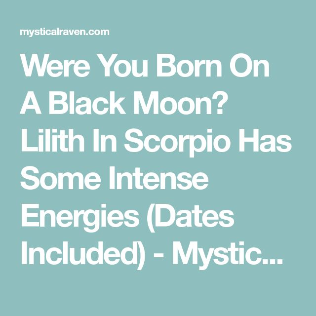 Were You Born On A Black Moon? Lilith In Scorpio Has Some Intense Energies (Dates Included) - Mystical Raven