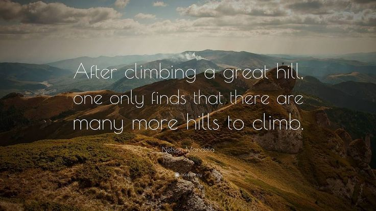 "After climbing a great hill one only finds that there are many more hills to climb."" - Nelson Mandela  Let us help you climb the rest Be Real! Click this link for more information  #success #motivation #passion #mindset #entrepreneurs #startups #startupgrind #entrepreneurmindset #inspirationalquotes #belegendary #quote #quoteoftheday #goodvibes #quotes #inspire #dedication #goals #hustle #life #inspiration #Wisdom #wordsofwisdom #changeyourmindsetchangeyourlife"
