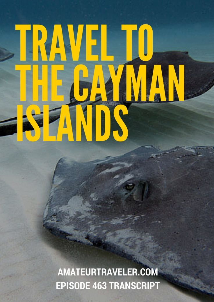 What to do, see and eat in the Caymen Islands - Travel to the Cayman Islands – Amateur Traveler Episode 463 Transcript