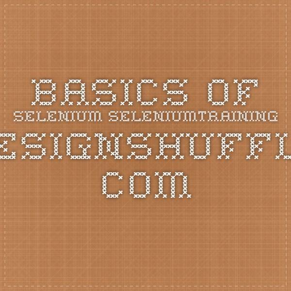 Basics Of Selenium seleniumtraining.designshuffle.com