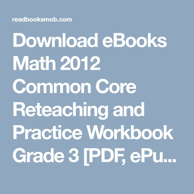 "Download eBooks Math 2012 Common Core Reteaching and Practice Workbook Grade 3 [PDF, ePub, Mobi] by Pearson Education, Inc. Online Full Collection ""Click Visit button"" to access full FREE ebook"