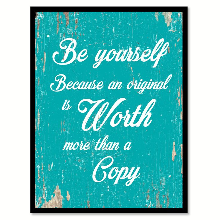 Be yourself because an original is worth Inspirational Quote Saying Gift Ideas Home Decor Wall Art