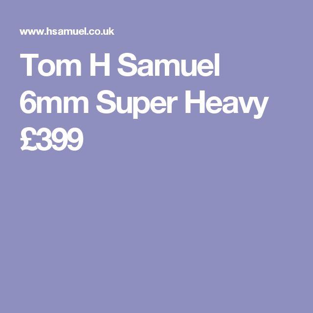 Tom H Samuel 6mm Super Heavy £399