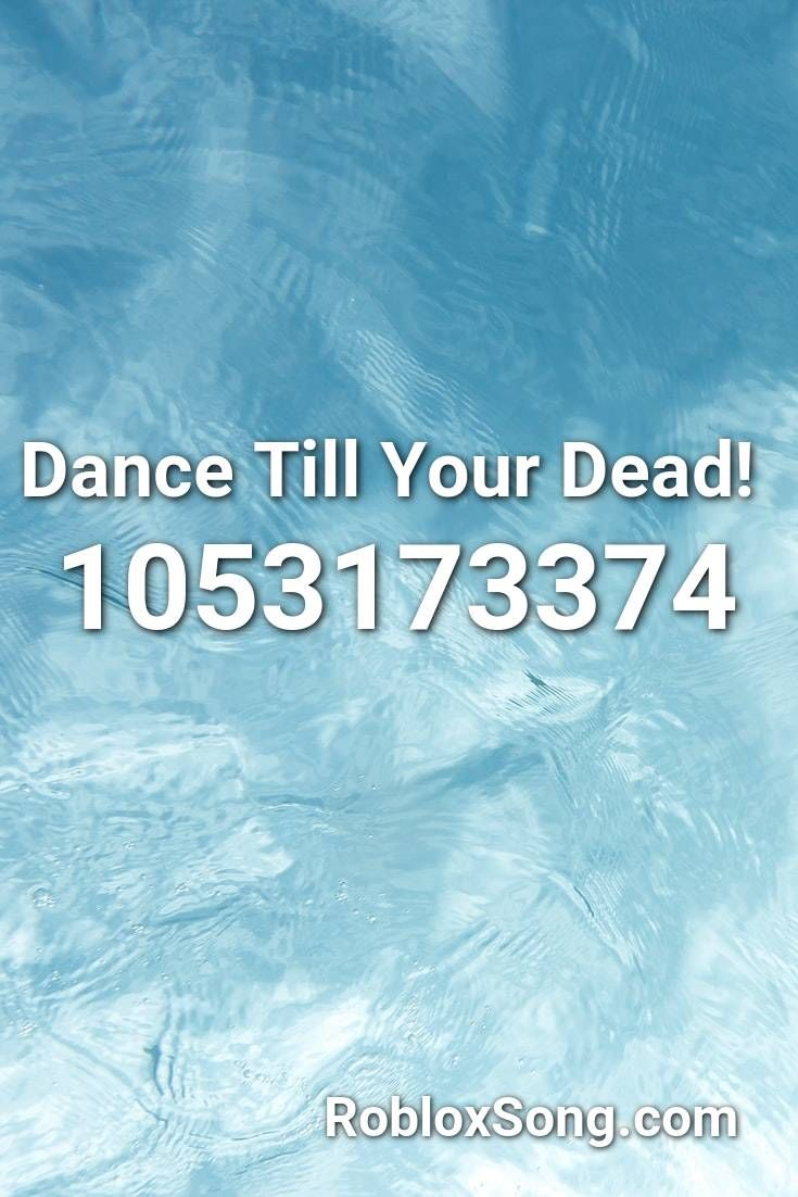 Dance Till Your Dead Roblox Id Roblox Music Codes In 2020