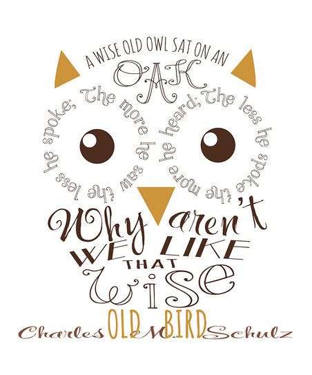 My Dad used to tell me this ALL the time - started my love of owls!