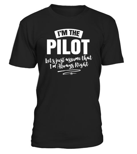 """# Pilot Career T-Shirt - Assume I'm Always Right! .  Special Offer, not available in shops      Comes in a variety of styles and colours      Buy yours now before it is too late!      Secured payment via Visa / Mastercard / Amex / PayPal      How to place an order            Choose the model from the drop-down menu      Click on """"Buy it now""""      Choose the size and the quantity      Add your delivery address and bank details      And that's it!      Tags: Humorous Pilot T-Shirt - I'm the…"""
