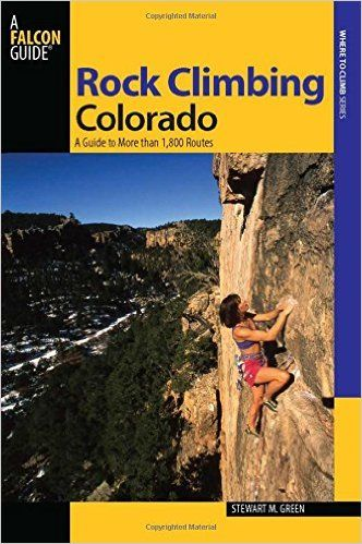 Rock Climbing Colorado, 2nd: A Guide to More Than 1, 800 Routes (State Rock Climbing Series): Stewart M. Green: 9780762738250: Amazon.com: Books