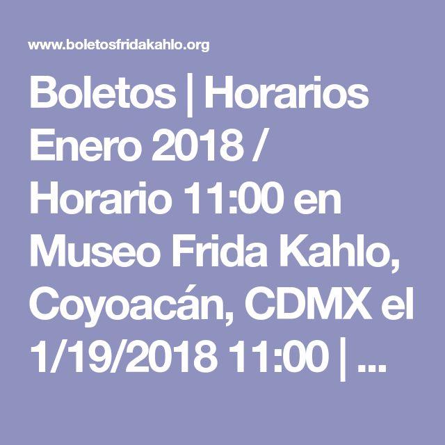Boletos | Horarios Enero 2018 / Horario 11:00 en Museo Frida Kahlo, Coyoacán, CDMX el 1/19/2018 11:00 | Boletos Museo Frida Kahlo