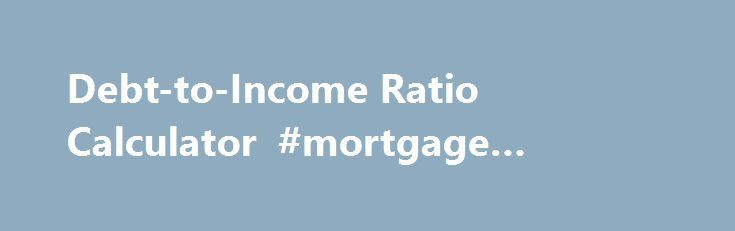 "Debt-to-Income Ratio Calculator #mortgage #modification http://mortgage.remmont.com/debt-to-income-ratio-calculator-mortgage-modification/  #how to calculate house payment # Debt-to-income calculator Use this debt-to-income calculator to help you determine your debt-to-income ratio and if you are likely eligible for a mortgage. Debt-to-income Calculator Help The debt-to-income ratio (DTI) is expressed as a percentage and is your total ""minimum"" monthly debt divided by your gross monthly…"