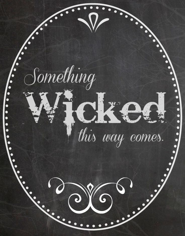 Something Wicked this way comes free chalkboard printables: