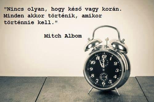 Mitch Albom bölcsessége az időzítésről. A kép forrása: Tudatos életmód #…