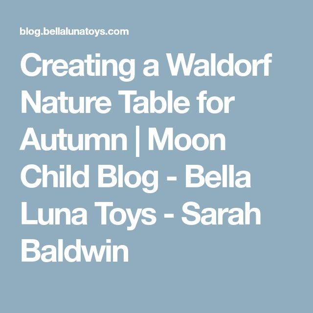 Creating a Waldorf Nature Table for Autumn | Moon Child Blog - Bella Luna Toys - Sarah Baldwin
