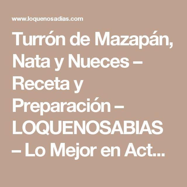Turrón de Mazapán, Nata y Nueces – Receta y Preparación – LOQUENOSABIAS – Lo Mejor en Actualidad & Entretenimiento