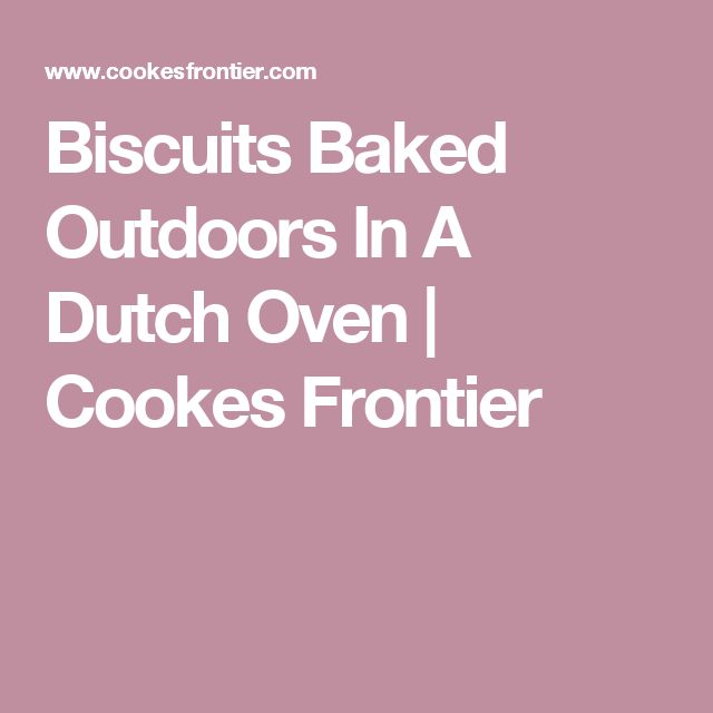Biscuits Baked Outdoors In A Dutch Oven | Cookes Frontier
