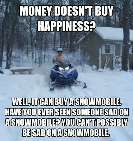 It's impossible to be said on a snowmobile...unless you're broke down!
