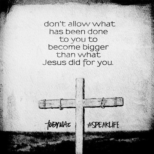 Don't allow what has been done to you to become bigger than what Jesus did for you