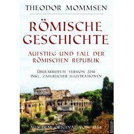 eBook: Römische Geschichte - Aufstieg und Fall der römischen Republik von Theodor Mommsen