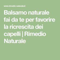 Balsamo naturale fai da te per favorire la ricrescita dei capelli | Rimedio Naturale