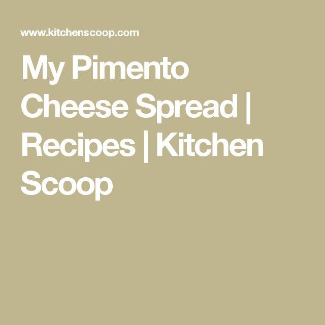 My Pimento Cheese Spread | Recipes | Kitchen Scoop