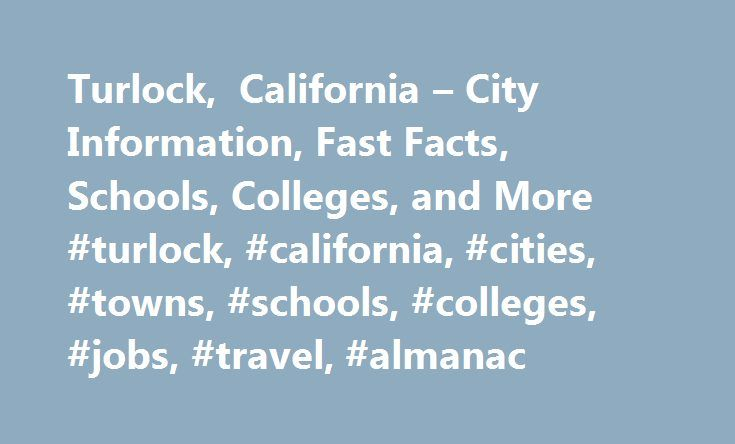 Turlock, California – City Information, Fast Facts, Schools, Colleges, and More #turlock, #california, #cities, #towns, #schools, #colleges, #jobs, #travel, #almanac http://santa-ana.remmont.com/turlock-california-city-information-fast-facts-schools-colleges-and-more-turlock-california-cities-towns-schools-colleges-jobs-travel-almanac/  # Turlock, California Introduction to Turlock, California The city of Turlock, located in Stanislaus County, is nestled in the heart of California's Central…