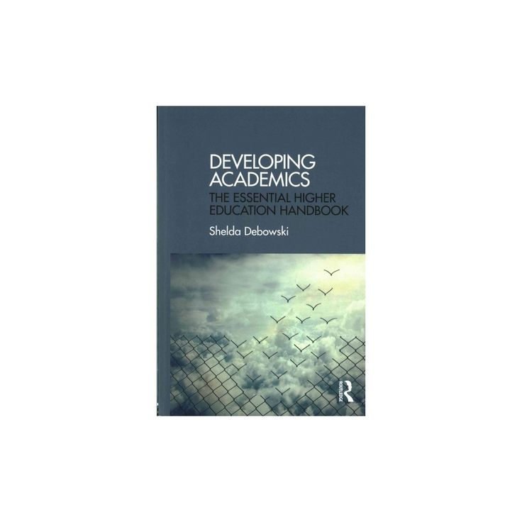 Developing Academics : The Essential Higher Education Handbook (Paperback) (Shelda Debowski)
