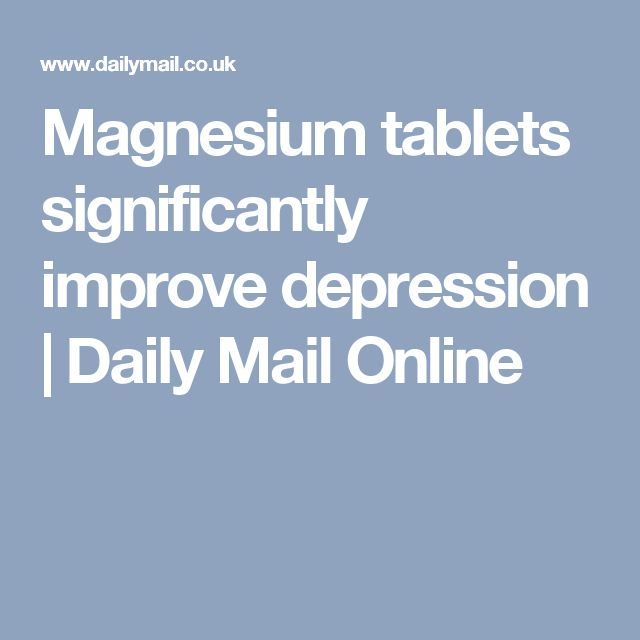 Magnesium tablets significantly improve depression | Daily Mail Online