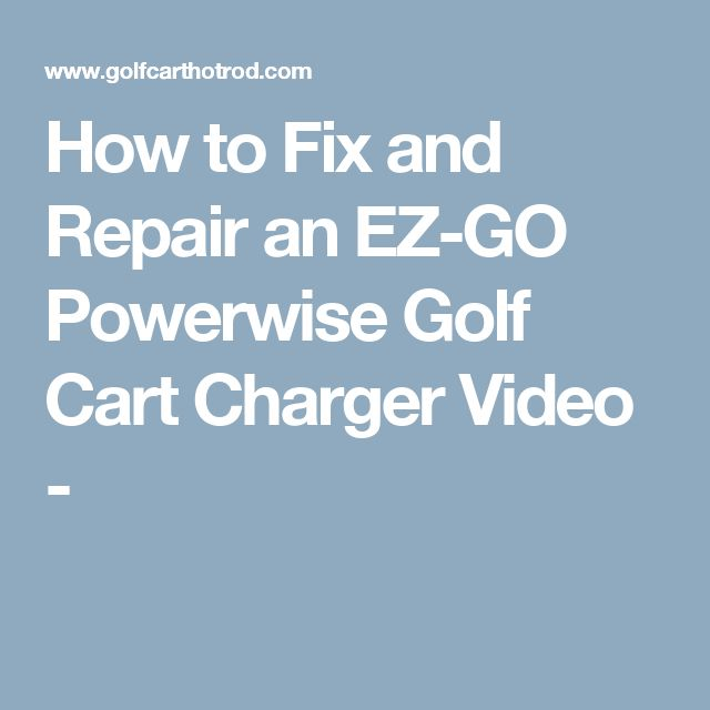 How to Fix and Repair an EZ-GO Powerwise Golf Cart Charger Video -