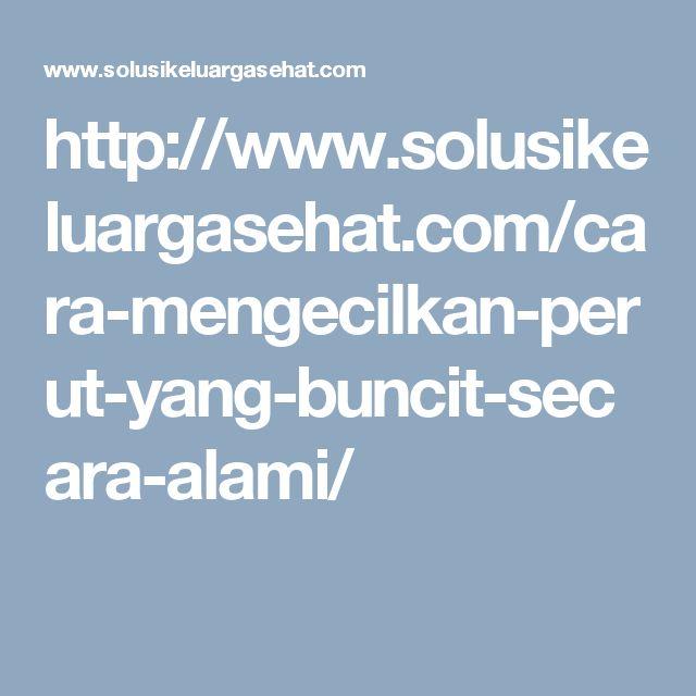 http://www.solusikeluargasehat.com/cara-mengecilkan-perut-yang-buncit-secara-alami/