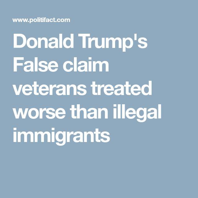 Donald Trump's False claim veterans treated worse than illegal immigrants
