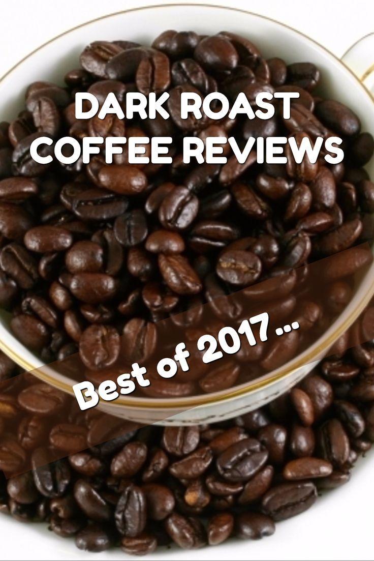 DARK ROAST COFFEE REVIEWS / Best of 2017... Dark roast