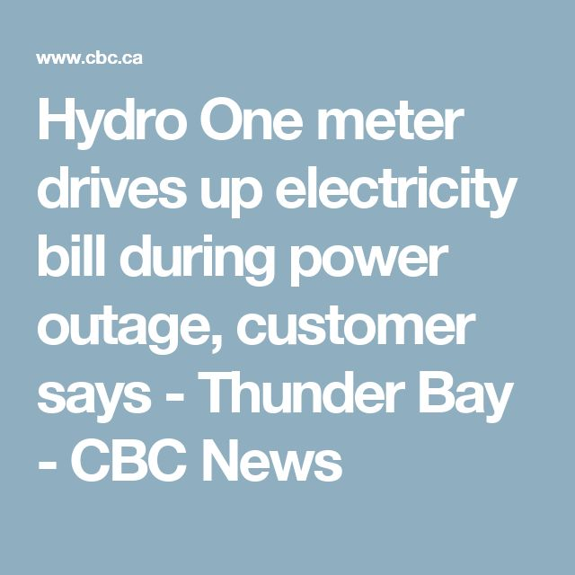 Hydro One meter drives up electricity bill during power outage, customer says - Thunder Bay - CBC News
