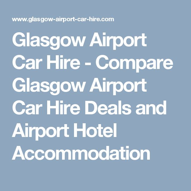 Glasgow Airport Car Hire - Compare Glasgow Airport Car Hire Deals and Airport Hotel Accommodation