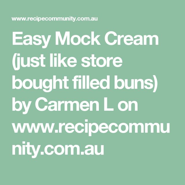 Easy Mock Cream (just like store bought filled buns) by Carmen L on www.recipecommunity.com.au