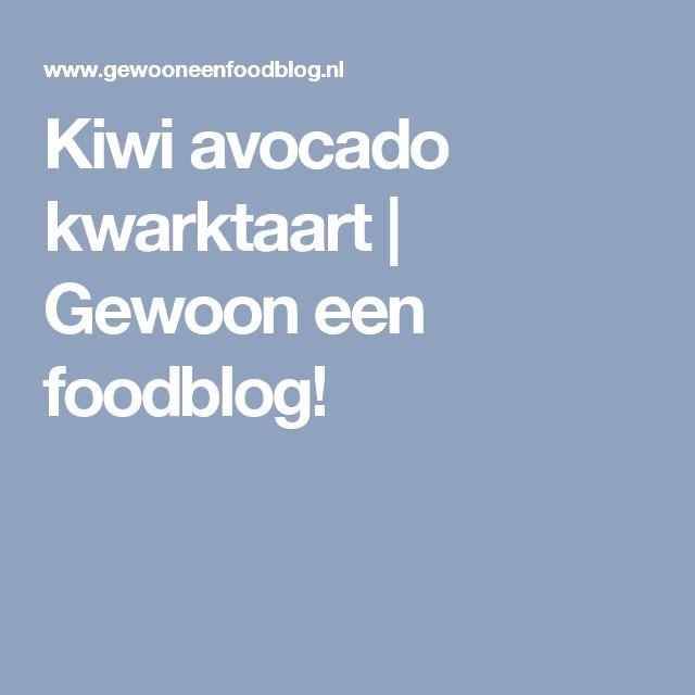 Kiwi avocado kwarktaart | Gewoon een foodblog!