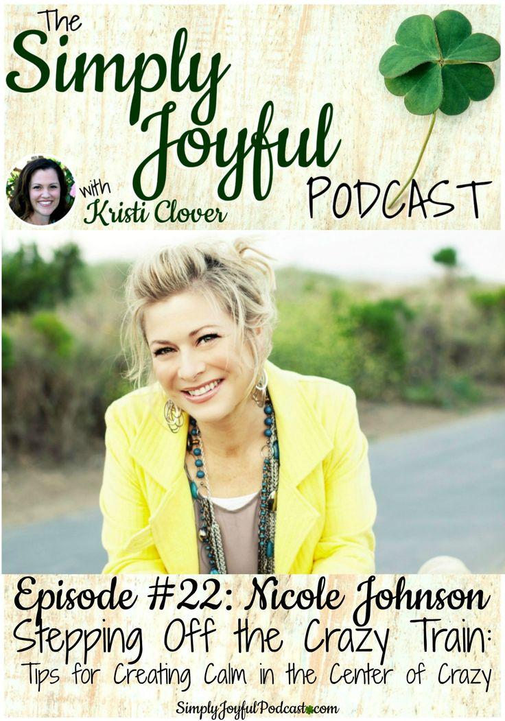The Simply Joyful Podcast with Kristi Clover Episode #022 with my special guest Nicole Johnson: Stepping Off the Crazy Train: Tips for Creating Calm in the Center of Crazy -- Don't miss this episode of the podcast. It's filled so many great tips on creating stillness in the middle of the crazy!