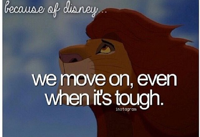"Because of Disney, we move on, even when it's tough. (""The Lion King"")"