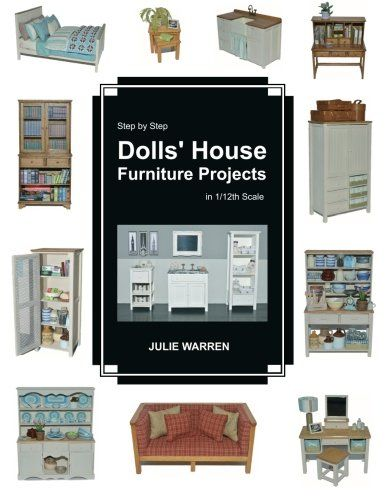 Step by Step Dolls' House Furniture Projects in 1/12th Scale: Amazon.co.uk: Julie Warren: 9781519705631: Books