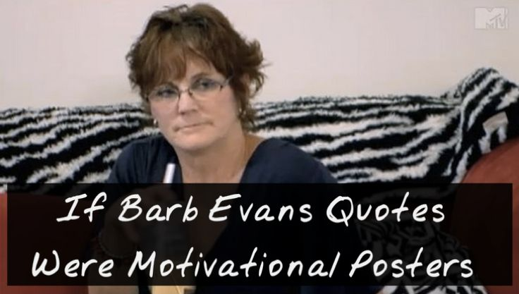21 Best Barbara Evans Quotes from Teen Mom 2 as Motivational Posters
