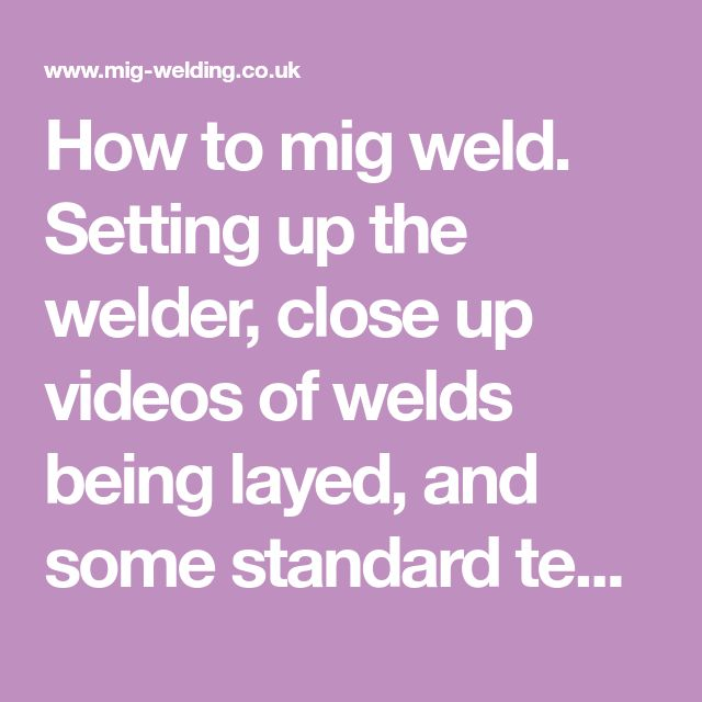 How to mig weld. Setting up the welder, close up videos of welds being layed, and some standard techniques.