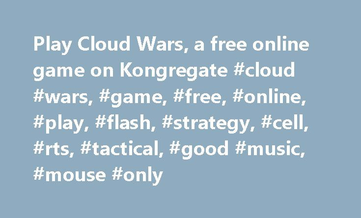 Play Cloud Wars, a free online game on Kongregate #cloud #wars, #game, #free, #online, #play, #flash, #strategy, #cell, #rts, #tactical, #good #music, #mouse #only http://england.nef2.com/play-cloud-wars-a-free-online-game-on-kongregate-cloud-wars-game-free-online-play-flash-strategy-cell-rts-tactical-good-music-mouse-only/  # We have reduced support for legacy browsers. What does this mean for me? You will always be able to play your favorite games on Kongregate. However, certain site…