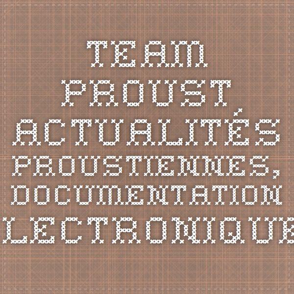 TEAM PROUST....Actualités proustiennes,  Documentation électronique,  Fonds Proust numérique,  Publications associées,  Publications des cahiers